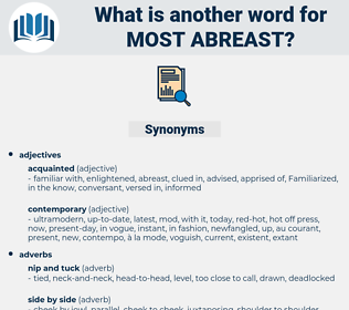 most abreast, synonym most abreast, another word for most abreast, words like most abreast, thesaurus most abreast