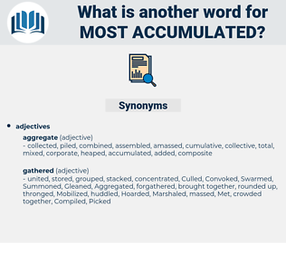 most accumulated, synonym most accumulated, another word for most accumulated, words like most accumulated, thesaurus most accumulated