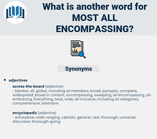 most all encompassing, synonym most all encompassing, another word for most all encompassing, words like most all encompassing, thesaurus most all encompassing