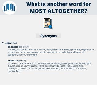 most altogether, synonym most altogether, another word for most altogether, words like most altogether, thesaurus most altogether