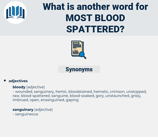 most blood-spattered, synonym most blood-spattered, another word for most blood-spattered, words like most blood-spattered, thesaurus most blood-spattered