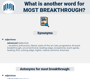 most breakthrough, synonym most breakthrough, another word for most breakthrough, words like most breakthrough, thesaurus most breakthrough
