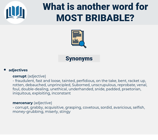 most bribable, synonym most bribable, another word for most bribable, words like most bribable, thesaurus most bribable
