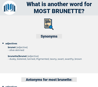 most brunette, synonym most brunette, another word for most brunette, words like most brunette, thesaurus most brunette