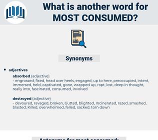 most consumed, synonym most consumed, another word for most consumed, words like most consumed, thesaurus most consumed