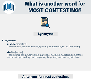 most contesting, synonym most contesting, another word for most contesting, words like most contesting, thesaurus most contesting