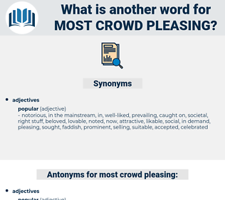 most crowd-pleasing, synonym most crowd-pleasing, another word for most crowd-pleasing, words like most crowd-pleasing, thesaurus most crowd-pleasing