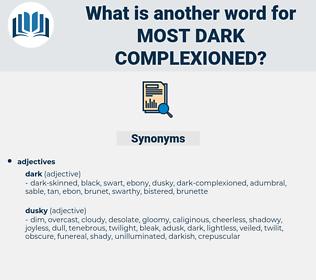 most dark complexioned, synonym most dark complexioned, another word for most dark complexioned, words like most dark complexioned, thesaurus most dark complexioned