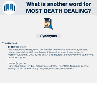 most death-dealing, synonym most death-dealing, another word for most death-dealing, words like most death-dealing, thesaurus most death-dealing