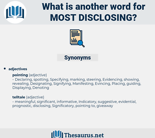 most disclosing, synonym most disclosing, another word for most disclosing, words like most disclosing, thesaurus most disclosing