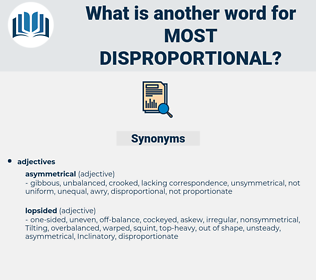 most disproportional, synonym most disproportional, another word for most disproportional, words like most disproportional, thesaurus most disproportional