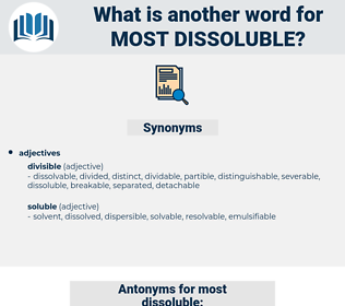 most dissoluble, synonym most dissoluble, another word for most dissoluble, words like most dissoluble, thesaurus most dissoluble