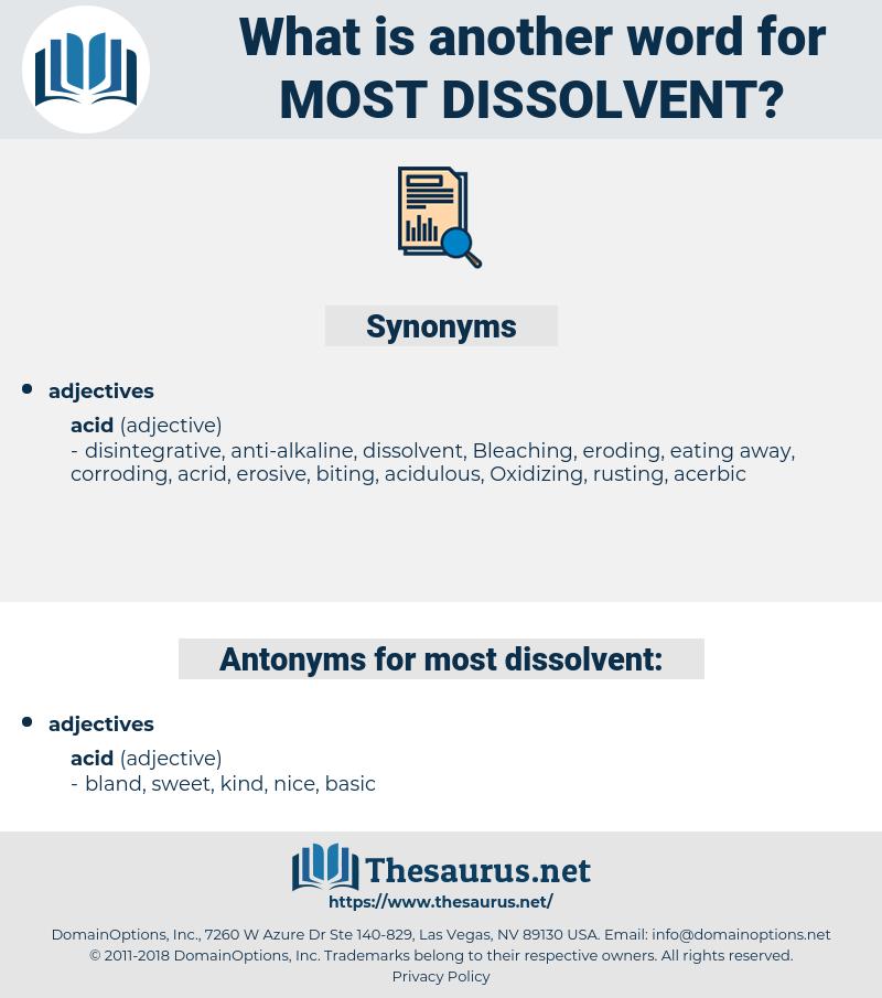 most dissolvent, synonym most dissolvent, another word for most dissolvent, words like most dissolvent, thesaurus most dissolvent