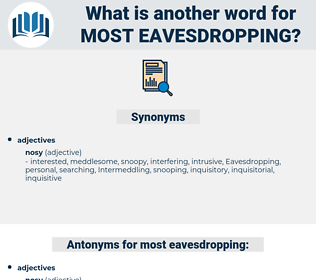 most eavesdropping, synonym most eavesdropping, another word for most eavesdropping, words like most eavesdropping, thesaurus most eavesdropping