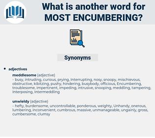 most encumbering, synonym most encumbering, another word for most encumbering, words like most encumbering, thesaurus most encumbering