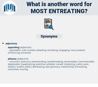 most entreating, synonym most entreating, another word for most entreating, words like most entreating, thesaurus most entreating
