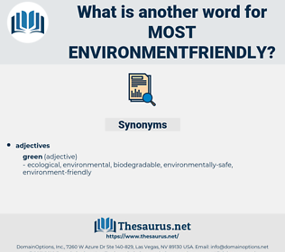 most environmentfriendly, synonym most environmentfriendly, another word for most environmentfriendly, words like most environmentfriendly, thesaurus most environmentfriendly