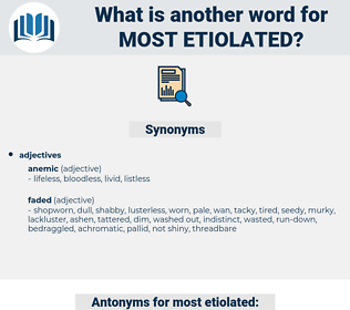 most etiolated, synonym most etiolated, another word for most etiolated, words like most etiolated, thesaurus most etiolated