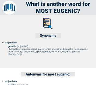 most eugenic, synonym most eugenic, another word for most eugenic, words like most eugenic, thesaurus most eugenic