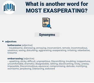 most exasperating, synonym most exasperating, another word for most exasperating, words like most exasperating, thesaurus most exasperating