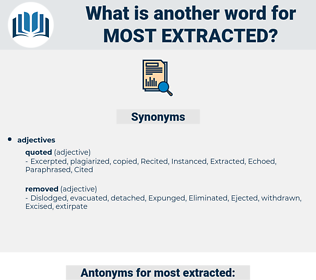 most extracted, synonym most extracted, another word for most extracted, words like most extracted, thesaurus most extracted