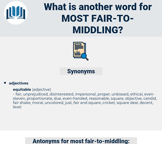 most fair-to-middling, synonym most fair-to-middling, another word for most fair-to-middling, words like most fair-to-middling, thesaurus most fair-to-middling