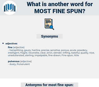most fine spun, synonym most fine spun, another word for most fine spun, words like most fine spun, thesaurus most fine spun