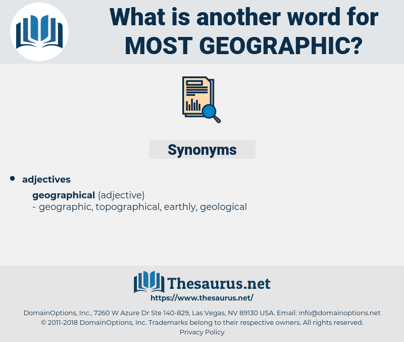 most geographic, synonym most geographic, another word for most geographic, words like most geographic, thesaurus most geographic