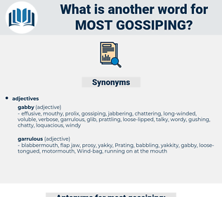 most gossiping, synonym most gossiping, another word for most gossiping, words like most gossiping, thesaurus most gossiping