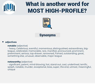 most high-profile, synonym most high-profile, another word for most high-profile, words like most high-profile, thesaurus most high-profile
