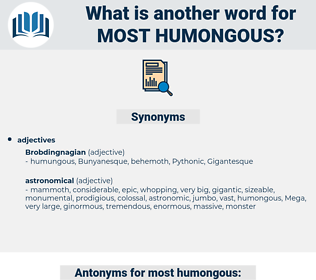 most humongous, synonym most humongous, another word for most humongous, words like most humongous, thesaurus most humongous