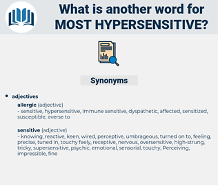 most hypersensitive, synonym most hypersensitive, another word for most hypersensitive, words like most hypersensitive, thesaurus most hypersensitive