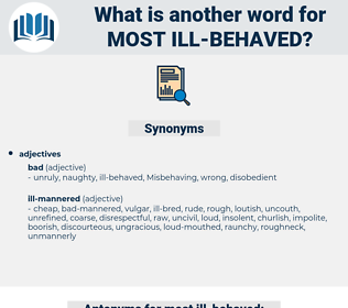 most ill behaved, synonym most ill behaved, another word for most ill behaved, words like most ill behaved, thesaurus most ill behaved