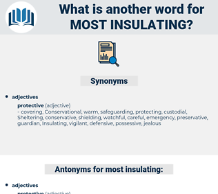 most insulating, synonym most insulating, another word for most insulating, words like most insulating, thesaurus most insulating