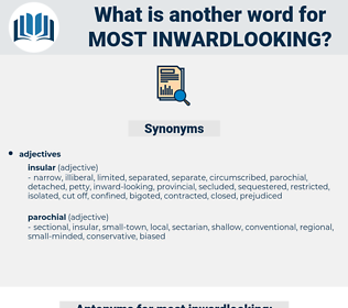 most inwardlooking, synonym most inwardlooking, another word for most inwardlooking, words like most inwardlooking, thesaurus most inwardlooking