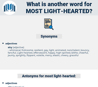 most light hearted, synonym most light hearted, another word for most light hearted, words like most light hearted, thesaurus most light hearted