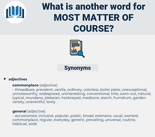 most matter of course, synonym most matter of course, another word for most matter of course, words like most matter of course, thesaurus most matter of course