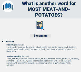 most meat and potatoes, synonym most meat and potatoes, another word for most meat and potatoes, words like most meat and potatoes, thesaurus most meat and potatoes