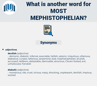 most mephistophelian, synonym most mephistophelian, another word for most mephistophelian, words like most mephistophelian, thesaurus most mephistophelian