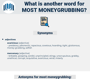 most moneygrubbing, synonym most moneygrubbing, another word for most moneygrubbing, words like most moneygrubbing, thesaurus most moneygrubbing