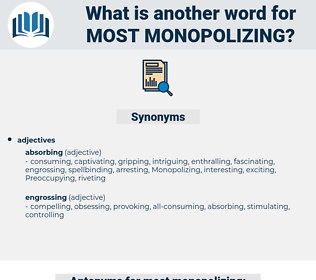 most monopolizing, synonym most monopolizing, another word for most monopolizing, words like most monopolizing, thesaurus most monopolizing
