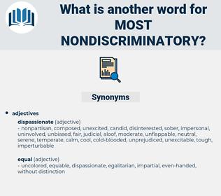 most nondiscriminatory, synonym most nondiscriminatory, another word for most nondiscriminatory, words like most nondiscriminatory, thesaurus most nondiscriminatory