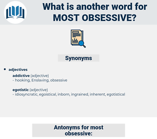 most obsessive, synonym most obsessive, another word for most obsessive, words like most obsessive, thesaurus most obsessive