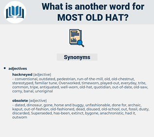 most old-hat, synonym most old-hat, another word for most old-hat, words like most old-hat, thesaurus most old-hat