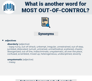 most out-of-control, synonym most out-of-control, another word for most out-of-control, words like most out-of-control, thesaurus most out-of-control