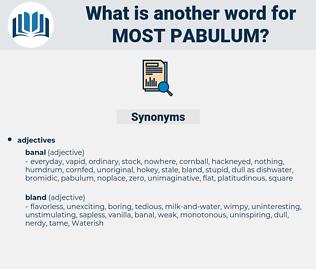 most pabulum, synonym most pabulum, another word for most pabulum, words like most pabulum, thesaurus most pabulum