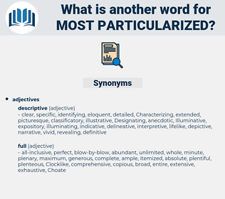 most particularized, synonym most particularized, another word for most particularized, words like most particularized, thesaurus most particularized