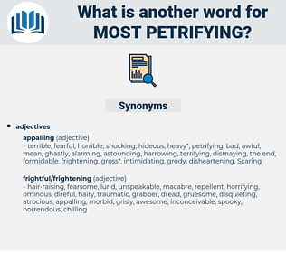 most petrifying, synonym most petrifying, another word for most petrifying, words like most petrifying, thesaurus most petrifying
