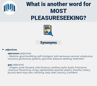 most pleasureseeking, synonym most pleasureseeking, another word for most pleasureseeking, words like most pleasureseeking, thesaurus most pleasureseeking