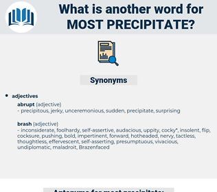 most precipitate, synonym most precipitate, another word for most precipitate, words like most precipitate, thesaurus most precipitate